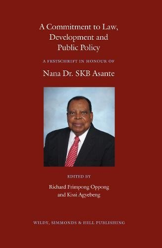 A Commitment to Law, Development and Public Policy: A Festschrift in Honour of Nana Dr. SKB Asante