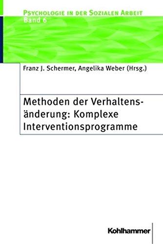 Methoden der Verhaltensänderung: Komplexe Interventionsprogramme (Psychologie in der Sozialen Arbeit, Band 6)