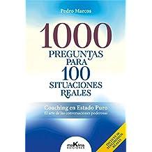 """1000 PREGUNTAS PARA100 SITUACIONES REALES: """"Coaching en Estado Puro. El arte de las conversaciones poderosas"""""""