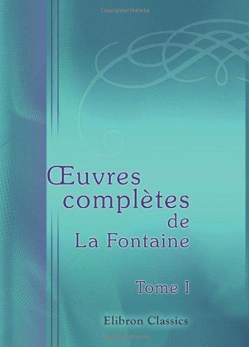Œuvres complètes de La Fontaine, précédées d'une nouvelle notice sur sa vie: Tome 1. Fables par Jean de La Fontaine