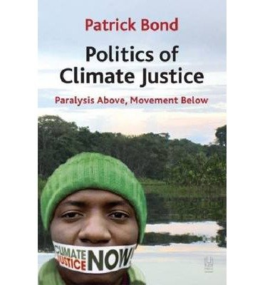 [(Politics of Climate Justice: Paralysis Above, Movement Below)] [Author: Patrick Bond] published on (January, 2012)
