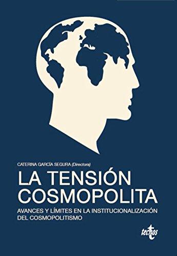 La tensión cosmopolita: Avances y límites en la institucionalización del cosmopolitismo (Derecho - Estado Y Sociedad)