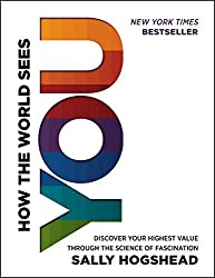 How the World Sees You: Discover Your Highest Value Through the Science of Fascination by Sally Hogshead (2014-07-01)