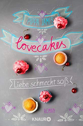 Lovecakes - Liebe schmeckt süß: Roman von [James, Pippa]