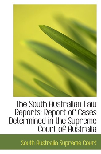 The South Australian Law Reports: Report of Cases Determined in the Supreme Court of Australia