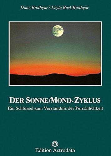 Der Sonne-Mond-Zyklus: ein Schlüssel zum Verständnis der Persönlichkeit (Edition Astrodata)
