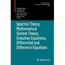 Spectral Theory, Mathematical System Theory, Evolution Equations, Differential and Difference Equations: 21st International Workshop on Operator ... (Operator Theory: Advances and Applications)