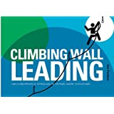 Climbing Wall Leading: Learn to Lead Efficiently on Climbing Walls - for Individuals, Coaches, Mums and Dads