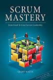 Scrum Mastery: From Good To Great Servant-Leadership
