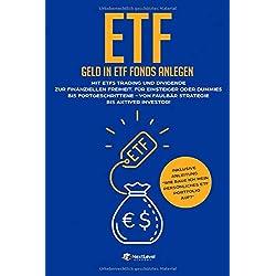 ETF-Geld in ETF Fonds anlegen: Mit ETFs Trading und Dividende zur finanziellen Freiheit. Für Einsteiger oder Dummies bis Fortgeschrittene - Von Faulbär Strategie bis aktiver Investor! (Indexfonds)