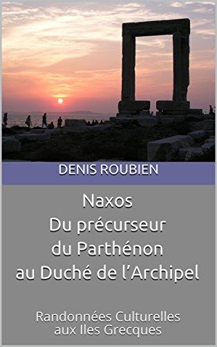 Couverture du livre Naxos. Du précurseur du Parthénon au Duché de l'Archipel: Randonnées Culturelles aux Iles Grecques