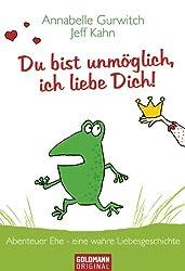 Du bist unmöglich, ich liebe Dich!: Abenteuer Ehe - eine wahre Liebesgeschichte (German Edition)