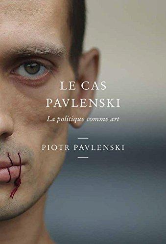 Le cas Pavlenski - La politique comme art