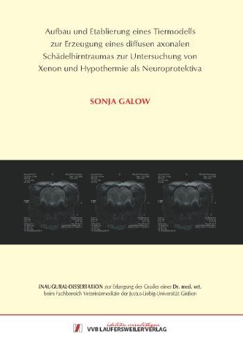 Aufbau und Etablierung eines Tiermodells zur Erzeugung eines diffusen axonalen Schädelhirntraumas zur Untersuchung von Xenon und Hypothermie als Neuroprotektiva [Mar 01. 2011] Galow. Sonja