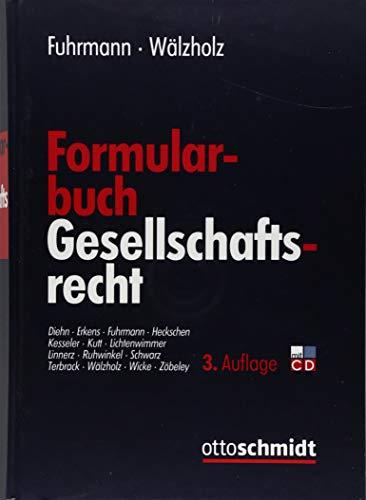 Formularbuch Gesellschaftsrecht: Muster und Erläuterungen für alle Rechtsformen, Konzerne und Umwandlungen mit Steuer- und Kostenanmerkungen