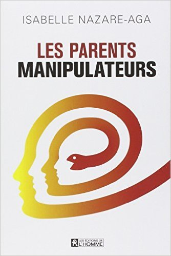 Les parents manipulateurs de Isabelle Nazare-aga ( 20 mars 2014 )
