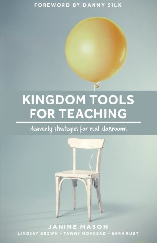 Kingdom Tools for Teaching: Heavenly strategies for real classrooms (Kingdom in the Classroom, Band 1) (Mason Tools)