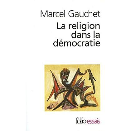 La Religion dans la démocratie: Parcours de la laïcité (Folio Essais t. 394)