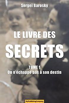 LE LIVRE DES SECRETS - Tome 1: On n'échappe pas à son destin par [Barosky, Sergeï]