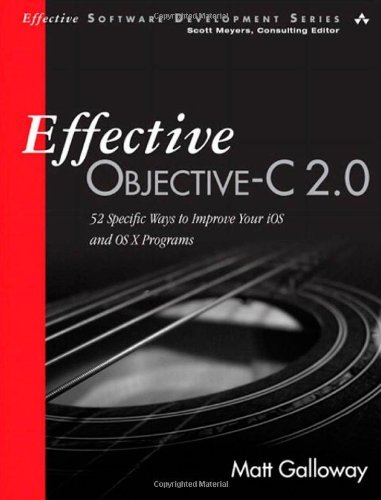 By Matt Galloway - Effective Objective-C 2.0: 52 Specific Ways to Improve Your IOS and OS X Programs (Effective Software Development)