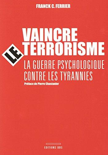 Vaincre le Terrorisme: La guerre psychologique contre les tyrannies