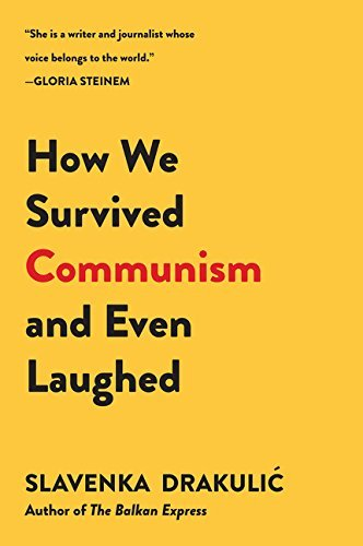 How We Survived Communism & Even Laughed by Slavenka Drakulic (2016-06-07)