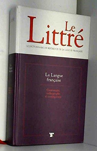 Le Littré - La Langue Française: Grammaire, Orthographe Et Conjugaison