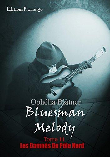 Bluesman Melody: Les Damnés du Pôle Nord par [Blatner, Ophelia]