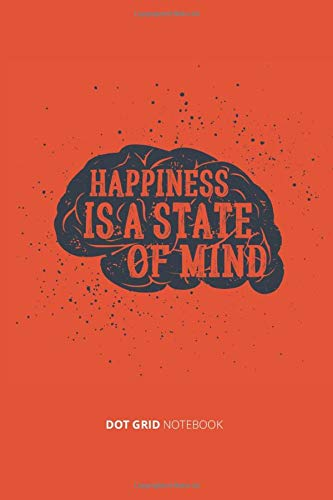 Happiness is a State of Mind: Dot Grid Notebook: Dotted Bullet Journal for Tinkerers, Crafters, Makers (Bullet Brain, Band 3)