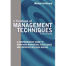 A Handbook of Management Techniques: A Comprehensive Guide To Achieving Managerial Excellence & Improved Decision Making: A Comprehensive Guide To ... Excellence and Improved Decision Making by Michael ARMSTRONG (2006-01-07)