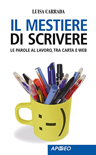 Il mestiere di scrivere: Le parole al lavoro, tra carta e web