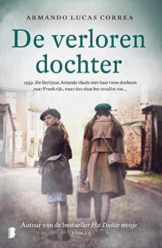 De verloren dochter: 1939. De Berlijnse Amanda vlucht met haar twee dochters naar Frankrijk, maar dan slaat het noodlot toe... (Dutch Edition)