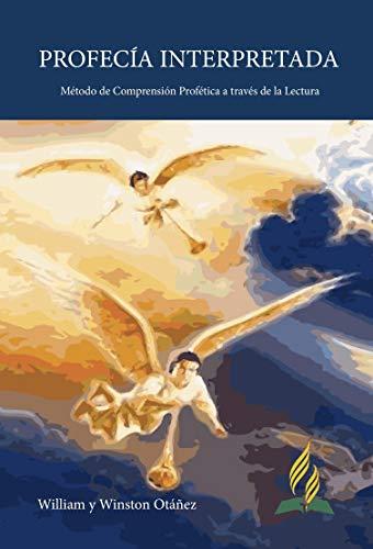 Profecía Interpretada: Método de Comprensión Profética a través de la Lectura por William y Winston Otáñez