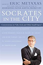 Socrates in the City: Conversations on Life, God, and Other Small Topics by Eric Metaxas (2011-10-13)