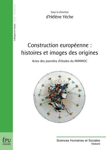 Construction européenne : Histoires et images des origines par d'Hélène Yèche