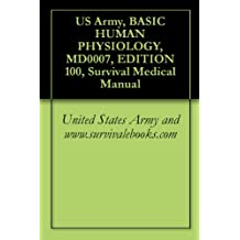 US Army, BASIC HUMAN PHYSIOLOGY, MD0007, EDITION 100, Survival Medical Manual (English Edition)