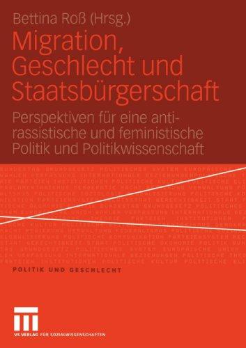 Migration, Geschlecht und Staatsbürgerschaft: Perspektiven für Eine Anti-Rassistische und Feministische Politik und Politikwissenschaft (Politik und Geschlecht, Band 16)
