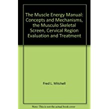 The Muscle Energy Manual: Concepts and Mechanisms, the Musculo Skeletal Screen, Cervical Region Evaluation and Treatment by Fred L. Mitchell (1995-06-01)
