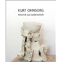 Kurt Ohnsorg - Keramik aus Leidenschaft: Eine Werkmonographie