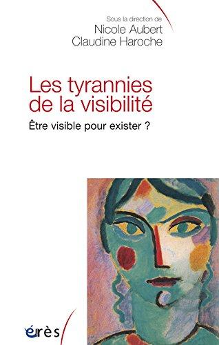 Les tyrannies de la visibilité. : Etre visible pour exister ? par Nicole Aubert, Claudine Haroche, Collectif