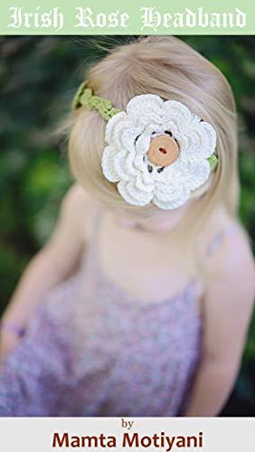 Irish Rose Headband | Easy Crochet Pattern: A Four Layered Flower Hair Accessory For Girls & Women (English Edition)