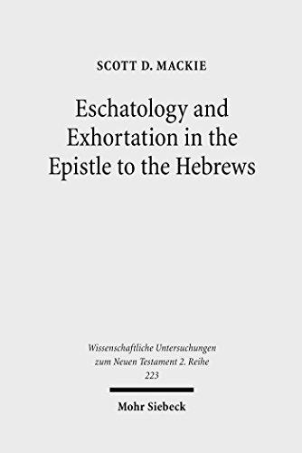 Eschatology and Exhortation in the Epistle to the Hebrews (Wissenschaftliche Untersuchungen zum Neuen Testament / 2. Reihe Book 223) (English Edition)