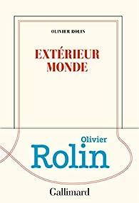 Extérieur monde par Olivier Rolin