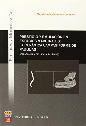 Prestigio y emulación en espacios marginales: la cerámica campaniforme de Paulejas (Quintanilla del Agua, Burgos) (Estudios y Monografías) por Eduardo Carmona Ballestero