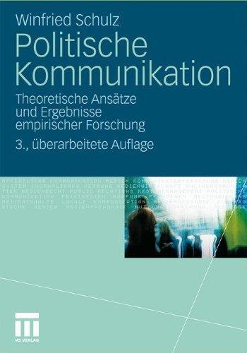 Politische Kommunikation: Theoretische Ansätze und Ergebnisse empirischer Forschung