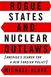 Rogue States and Nuclear Outlaws: America's Search for a New Foreign Policy by Michael T. Klare (30-Jun-2006) Paperback