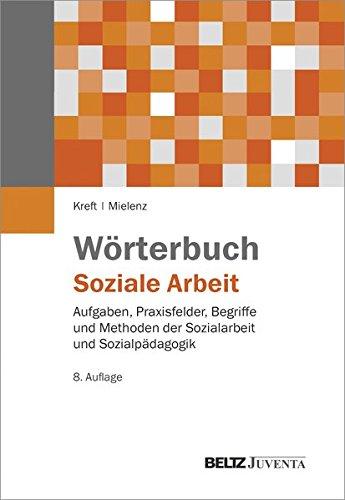 Wörterbuch Soziale Arbeit: Aufgaben, Praxisfelder, Begriffe und Methoden der Sozialarbeit und Sozialpädagogik (Edition Sozial)