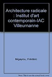 Architecture radicale: Institut d'art contemporain-IAC Villeurnanne