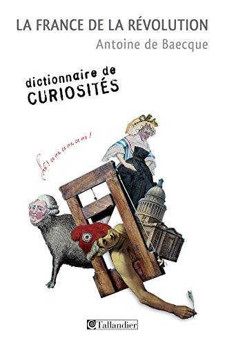 La France de la révolution (Dictionnaire de curiosités) par Antoine de Baeque