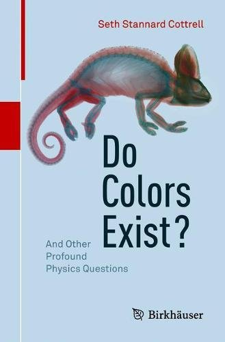 Do Colors Exist?: And Other Profound Physics Questions por Seth Stannard Cottrell